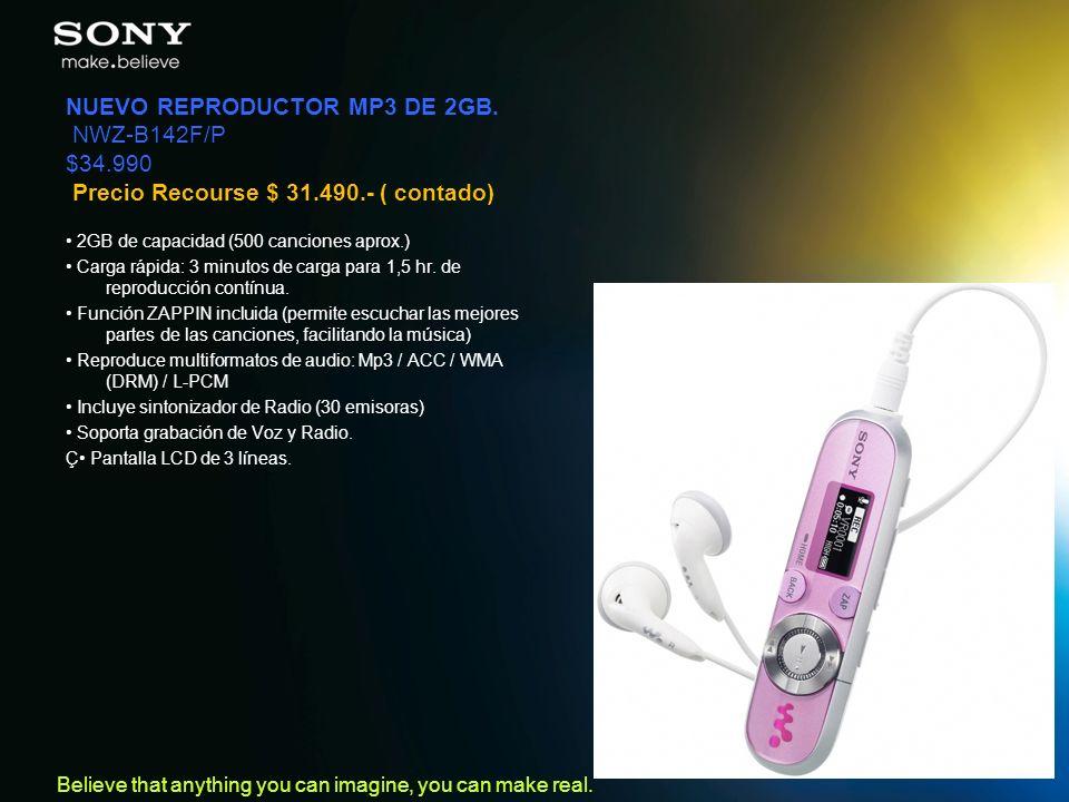 Believe that anything you can imagine, you can make real. NUEVO REPRODUCTOR MP3 DE 2GB. NWZ-B142F/P $34.990 Precio Recourse $ 31.490.- ( contado) 2GB