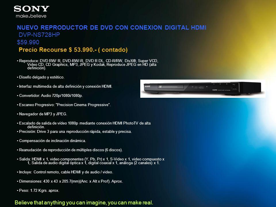Believe that anything you can imagine, you can make real. NUEVO REPRODUCTOR DE DVD CON CONEXION DIGITAL HDMI DVP-NS728HP $59.990 Precio Recourse $ 53.