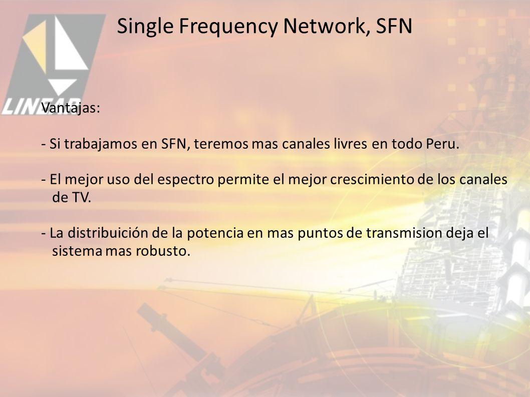 Vantajas: - Si trabajamos en SFN, teremos mas canales livres en todo Peru.