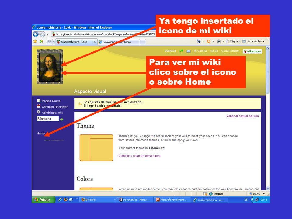 Ya tengo insertado el icono de mi wiki Para ver mi wiki clico sobre el icono o sobre Home