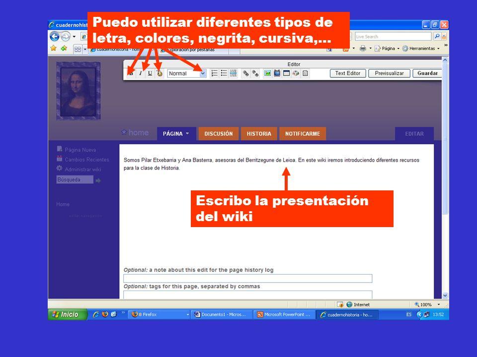 Escribo la presentación del wiki Puedo utilizar diferentes tipos de letra, colores, negrita, cursiva,...