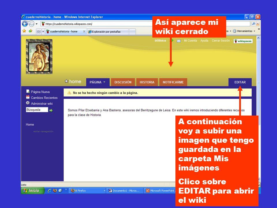 Así aparece mi wiki cerrado A continuación voy a subir una imagen que tengo guardada en la carpeta Mis imágenes Clico sobre EDITAR para abrir el wiki