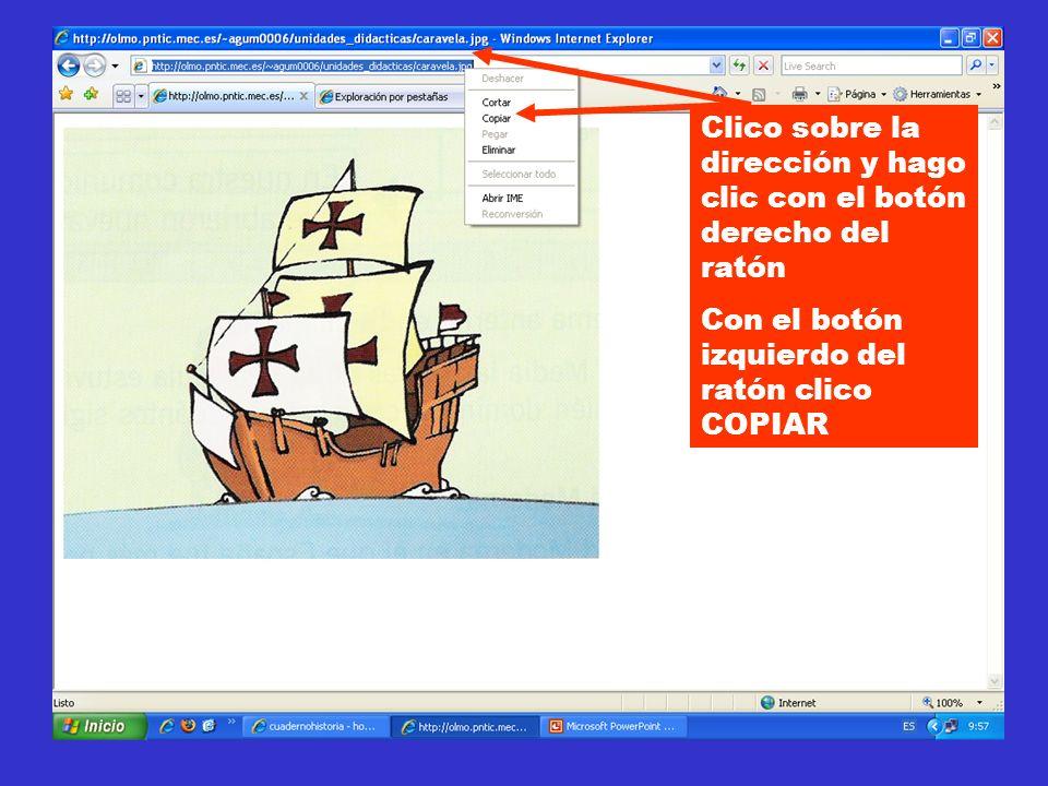 Clico sobre la dirección y hago clic con el botón derecho del ratón Con el botón izquierdo del ratón clico COPIAR