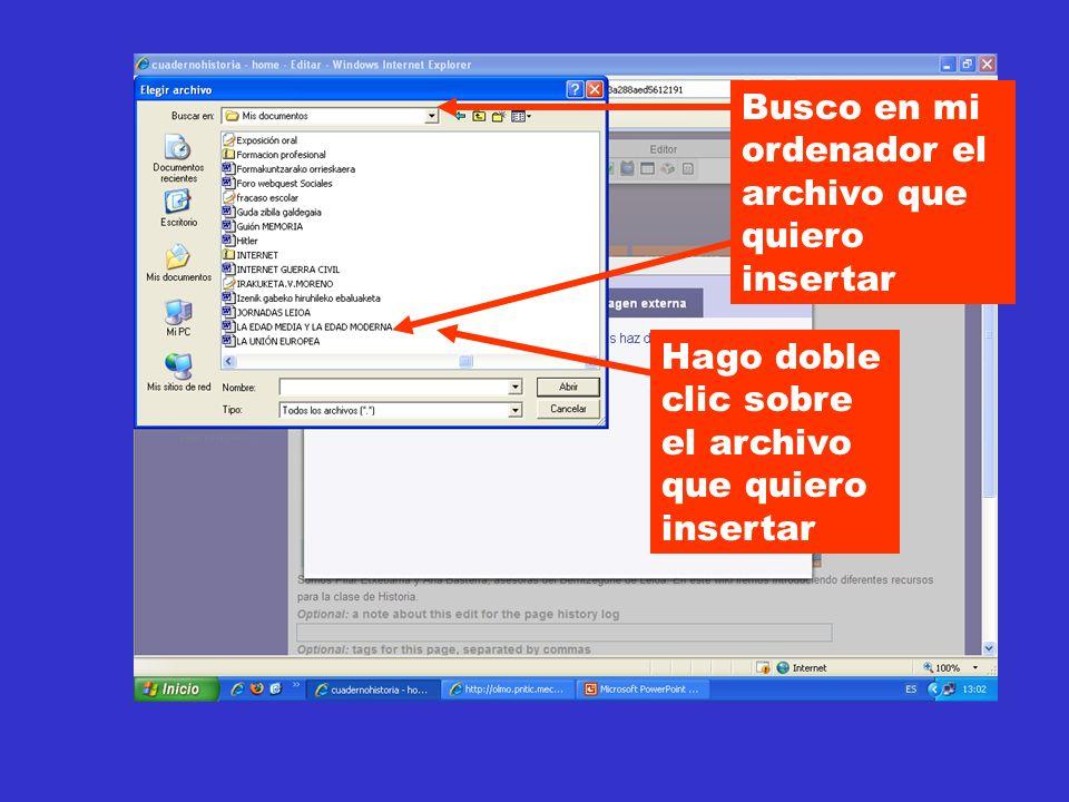 Busco en mi ordenador el archivo que quiero insertar Hago doble clic sobre el archivo que quiero insertar