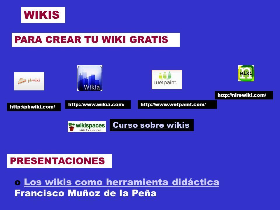 WIKIS PRESENTACIONES o Los wikis como herramienta didáctica Francisco Muñoz de la PeñaLos wikis como herramienta didáctica Curso sobre wikis http://pbwiki.com/ http://www.wikia.com/http://www.wetpaint.com/ http://nirewiki.com/ PARA CREAR TU WIKI GRATIS