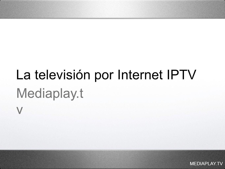 MEDIAPLAY.TV Mediaplay.t v La televisión por Internet IPTV