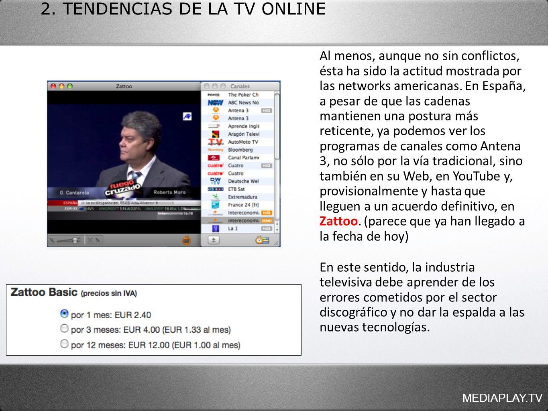 MEDIAPLAY.TV 2. TENDENCIAS DE LA TV ONLINE Al menos, aunque no sin conflictos, ésta ha sido la actitud mostrada por las networks americanas. En España