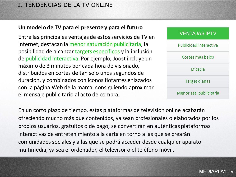 MEDIAPLAY.TV 2. TENDENCIAS DE LA TV ONLINE Un modelo de TV para el presente y para el futuro Entre las principales ventajas de estos servicios de TV e