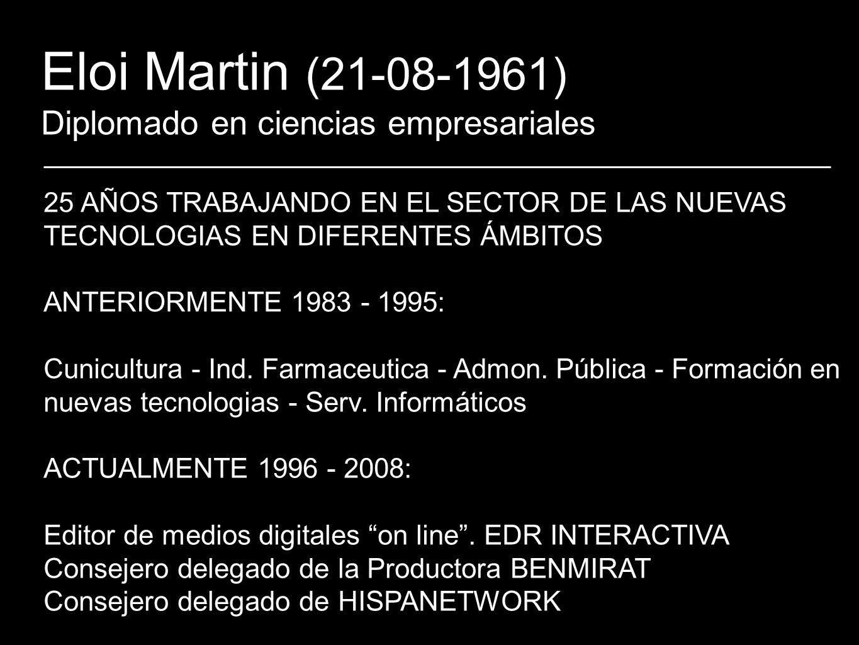 Eloi Martin (21-08-1961) Diplomado en ciencias empresariales 25 AÑOS TRABAJANDO EN EL SECTOR DE LAS NUEVAS TECNOLOGIAS EN DIFERENTES ÁMBITOS ANTERIORM