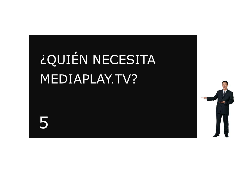 ¿QUIÉN NECESITA MEDIAPLAY.TV? MEDIAPLAY.TV 5