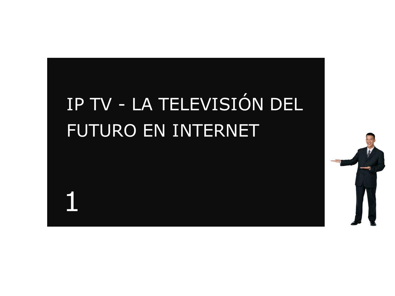 IP TV - LA TELEVISIÓN DEL FUTURO EN INTERNET 1