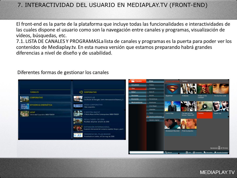 MEDIAPLAY.TV 7. INTERACTIVIDAD DEL USUARIO EN MEDIAPLAY.TV (FRONT-END) El front-end es la parte de la plataforma que incluye todas las funcionalidades
