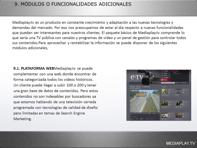 9. MÓDULOS O FUNCIONALIDADES ADICIONALES Mediaplay.tv es un producto en constante crecimiento y adaptación a las nuevas tecnologías y demandas del mer