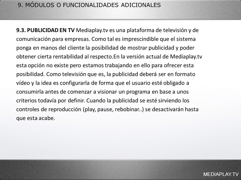 MEDIAPLAY.TV 9. MÓDULOS O FUNCIONALIDADES ADICIONALES 9.3. PUBLICIDAD EN TV Mediaplay.tv es una plataforma de televisión y de comunicación para empres
