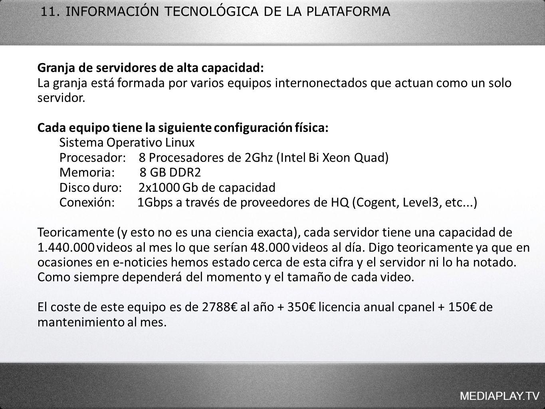MEDIAPLAY.TV 11. INFORMACIÓN TECNOLÓGICA DE LA PLATAFORMA Granja de servidores de alta capacidad: La granja está formada por varios equipos internonec