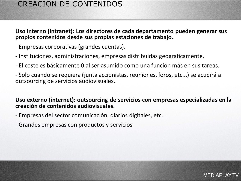MEDIAPLAY.TV Uso interno (intranet): Los directores de cada departamento pueden generar sus propios contenidos desde sus propias estaciones de trabajo