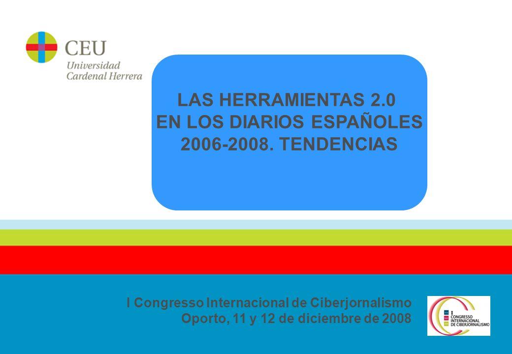 23 I Congresso Internacional de Ciberjornalismo Oporto, 11 y 12 de diciembre de 2008 LAS HERRAMIENTAS 2.0 EN LOS DIARIOS ESPAÑOLES 2006-2008.