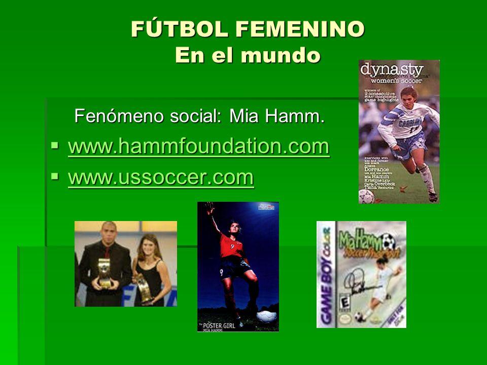 FÚTBOL FEMENINO En el mundo Fenómeno social: Mia Hamm.