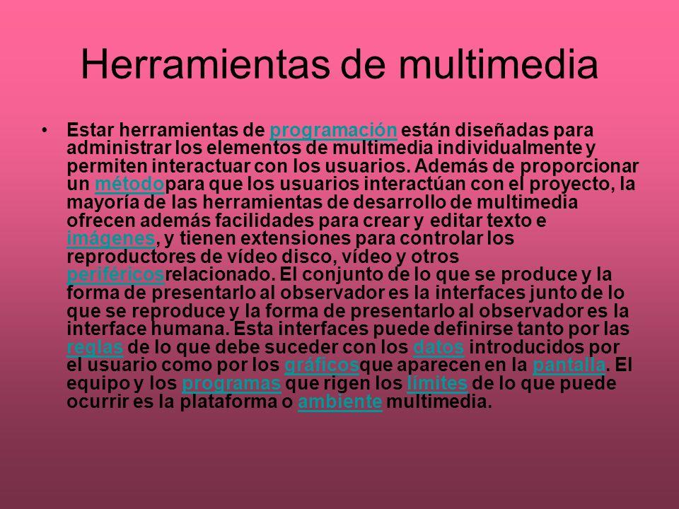 Herramientas de multimedia Estar herramientas de programación están diseñadas para administrar los elementos de multimedia individualmente y permiten