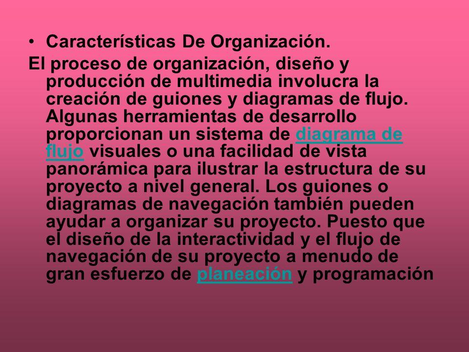 Características De Organización. El proceso de organización, diseño y producción de multimedia involucra la creación de guiones y diagramas de flujo.
