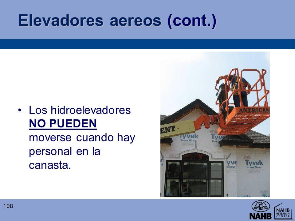 Elevadores aereos (cont.) Los hidroelevadores NO PUEDEN moverse cuando hay personal en la canasta. 108