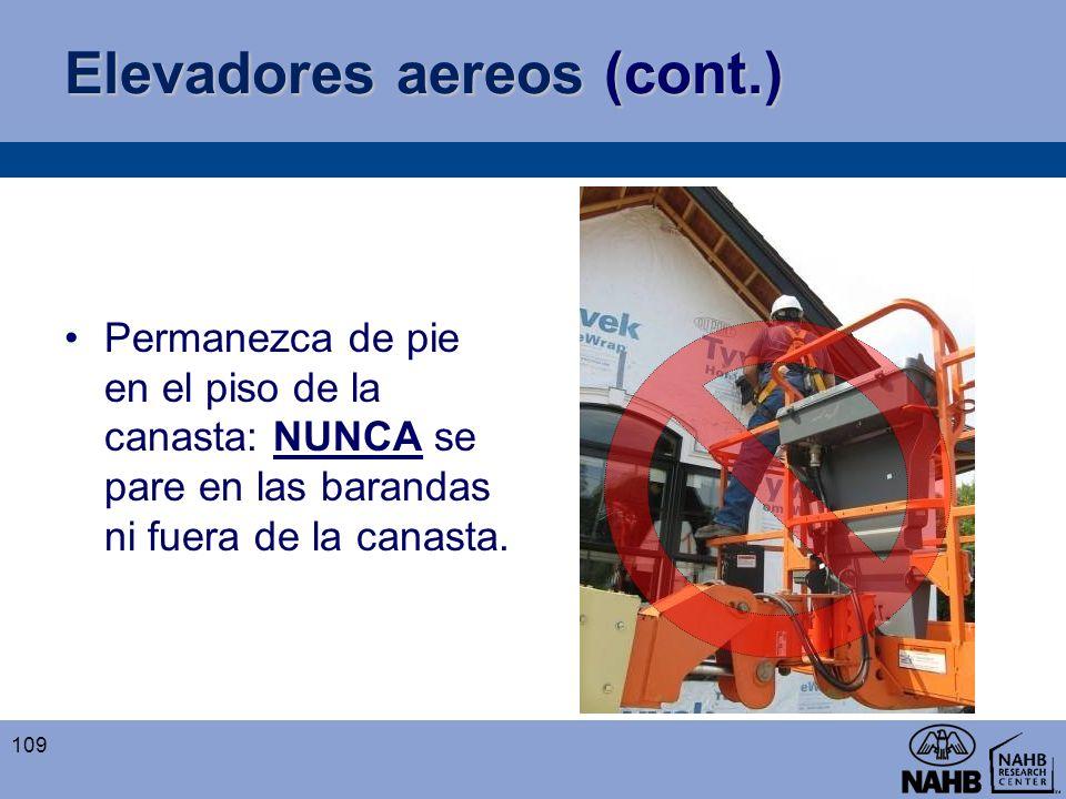 Elevadores aereos (cont.) Permanezca de pie en el piso de la canasta: NUNCA se pare en las barandas ni fuera de la canasta. 109