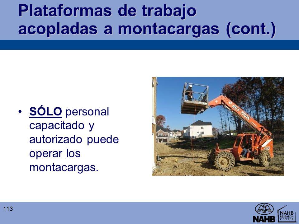 Plataformas de trabajo acopladas a montacargas (cont.) SÓLO personal capacitado y autorizado puede operar los montacargas. 113