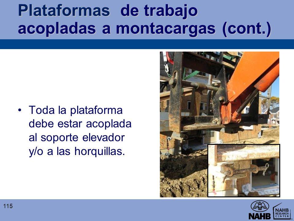 Plataformas de trabajo acopladas a montacargas (cont.) Toda la plataforma debe estar acoplada al soporte elevador y/o a las horquillas. 115