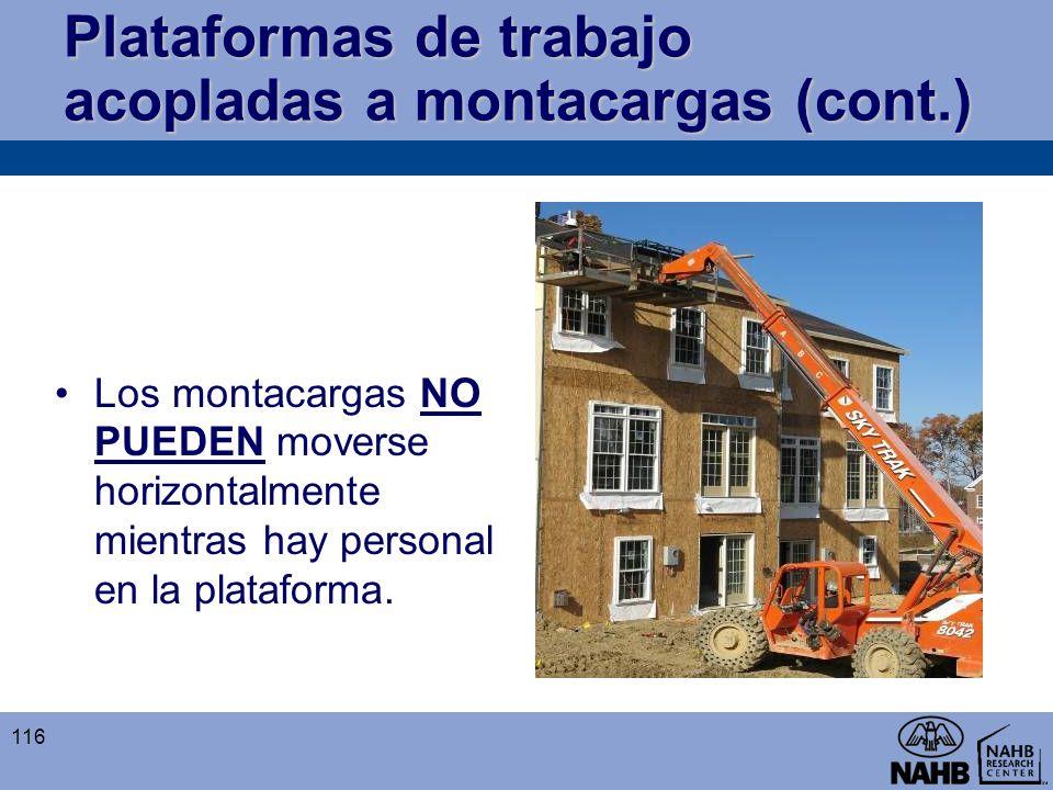 Plataformas de trabajo acopladas a montacargas (cont.) Los montacargas NO PUEDEN moverse horizontalmente mientras hay personal en la plataforma. 116