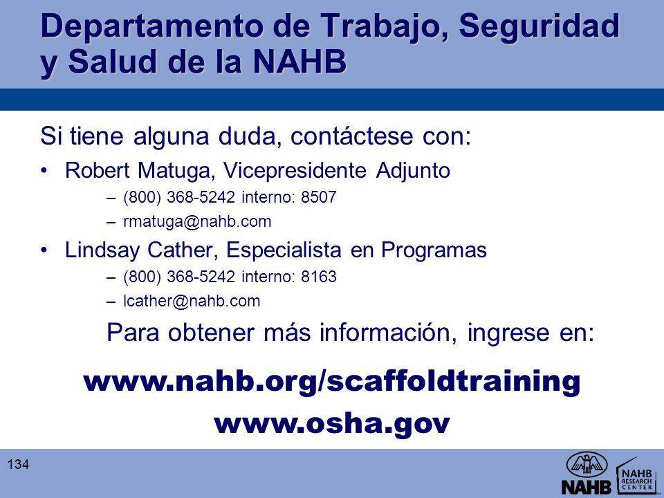 Departamento de Trabajo, Seguridad y Salud de la NAHB Si tiene alguna duda, contáctese con: Robert Matuga, Vicepresidente Adjunto –(800) 368-5242 inte