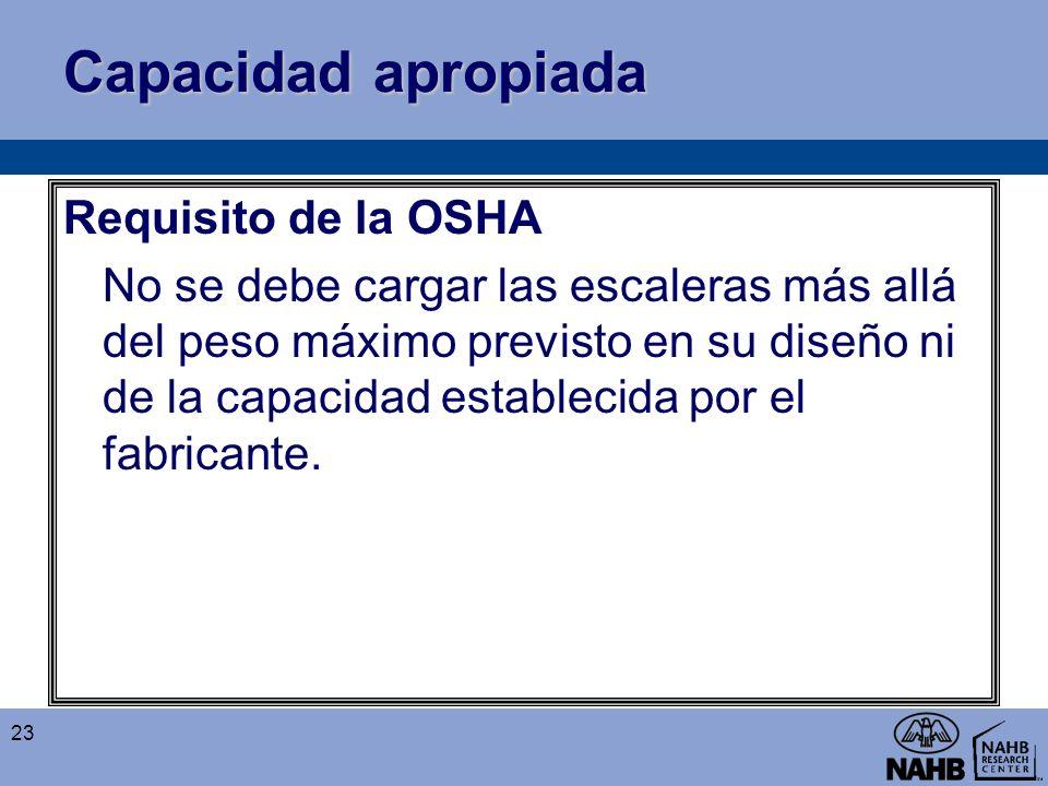 Capacidad apropiada Requisito de la OSHA No se debe cargar las escaleras más allá del peso máximo previsto en su diseño ni de la capacidad establecida