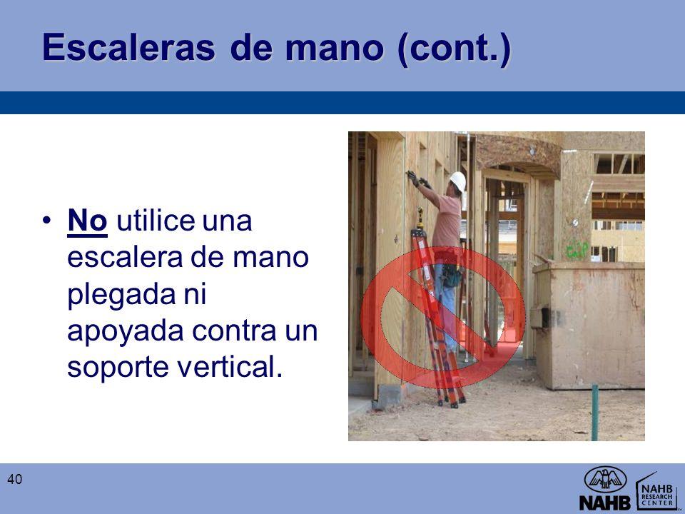Escaleras de mano (cont.) No utilice una escalera de mano plegada ni apoyada contra un soporte vertical. 40