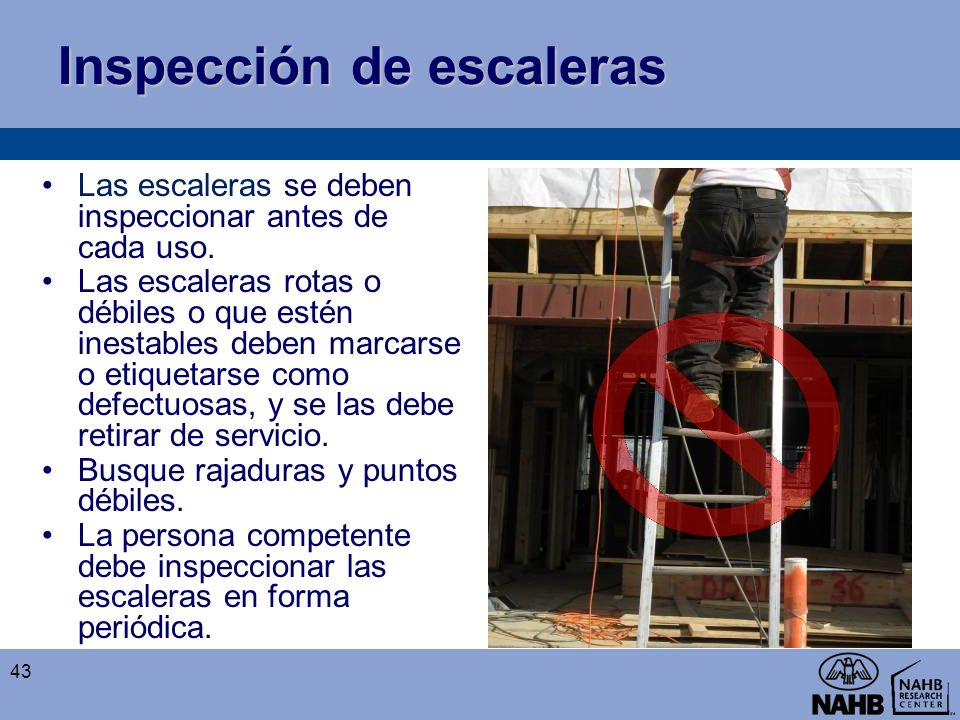 Inspección de escaleras Las escaleras se deben inspeccionar antes de cada uso. Las escaleras rotas o débiles o que estén inestables deben marcarse o e