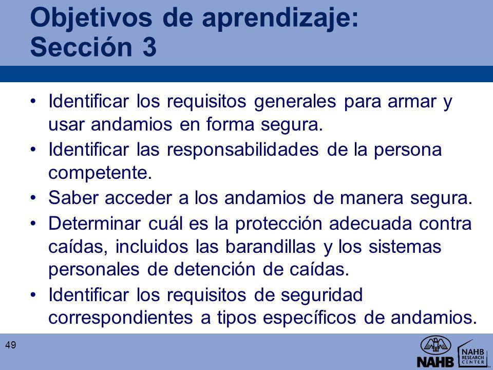 Objetivos de aprendizaje: Sección 3 Identificar los requisitos generales para armar y usar andamios en forma segura. Identificar las responsabilidades