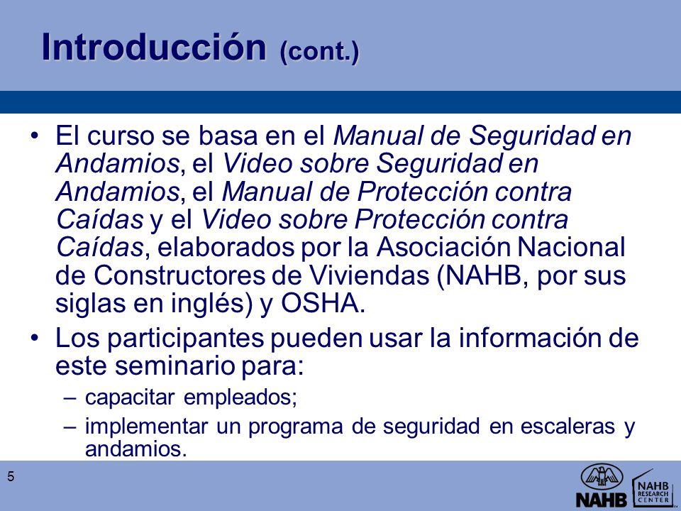 Introducción (cont.) El curso se basa en el Manual de Seguridad en Andamios, el Video sobre Seguridad en Andamios, el Manual de Protección contra Caíd