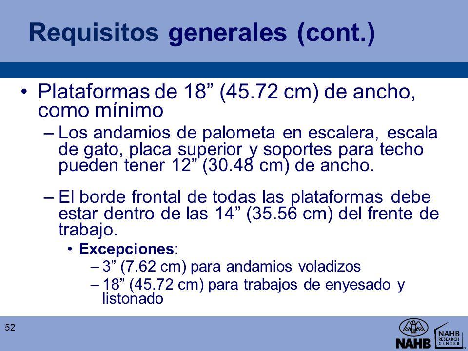 Requisitos generales (cont.) Plataformas de 18 (45.72 cm) de ancho, como mínimo –Los andamios de palometa en escalera, escala de gato, placa superior