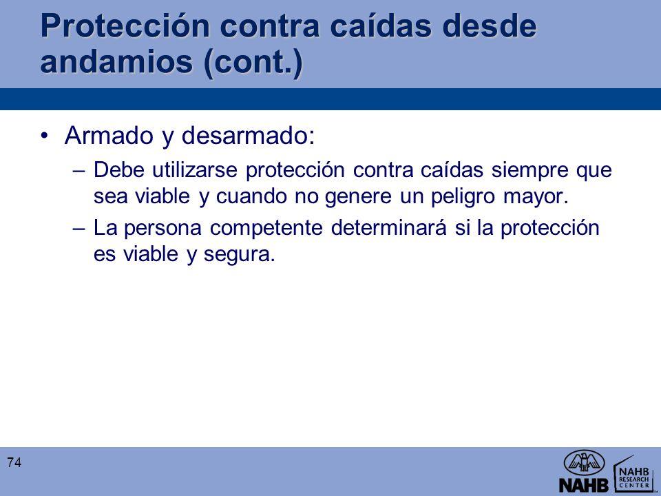 Protección contra caídas desde andamios (cont.) Armado y desarmado: –Debe utilizarse protección contra caídas siempre que sea viable y cuando no gener