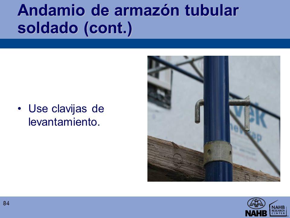 Andamio de armazón tubular soldado (cont.) Use clavijas de levantamiento. 84