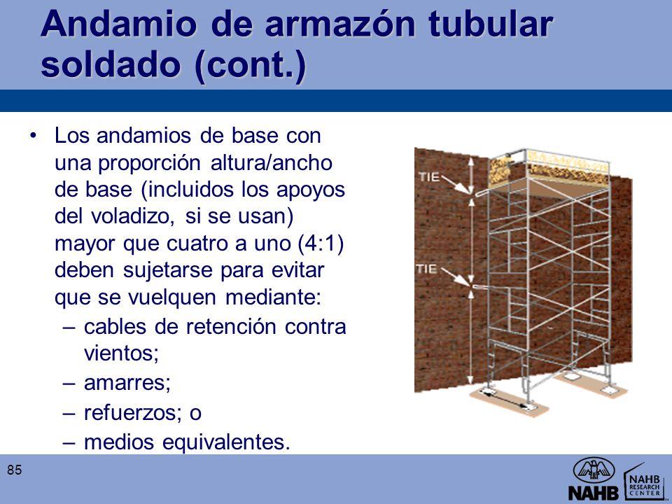 Andamio de armazón tubular soldado (cont.) Los andamios de base con una proporción altura/ancho de base (incluidos los apoyos del voladizo, si se usan