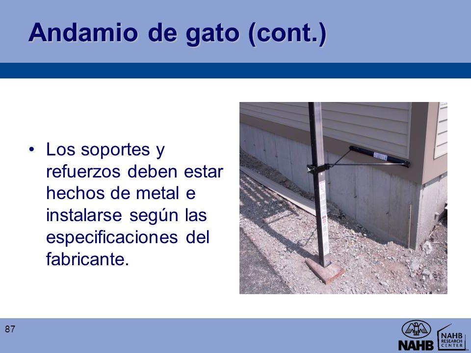 Andamio de gato (cont.) Los soportes y refuerzos deben estar hechos de metal e instalarse según las especificaciones del fabricante. 87