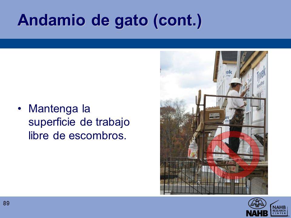 Andamio de gato (cont.) Mantenga la superficie de trabajo libre de escombros. 89