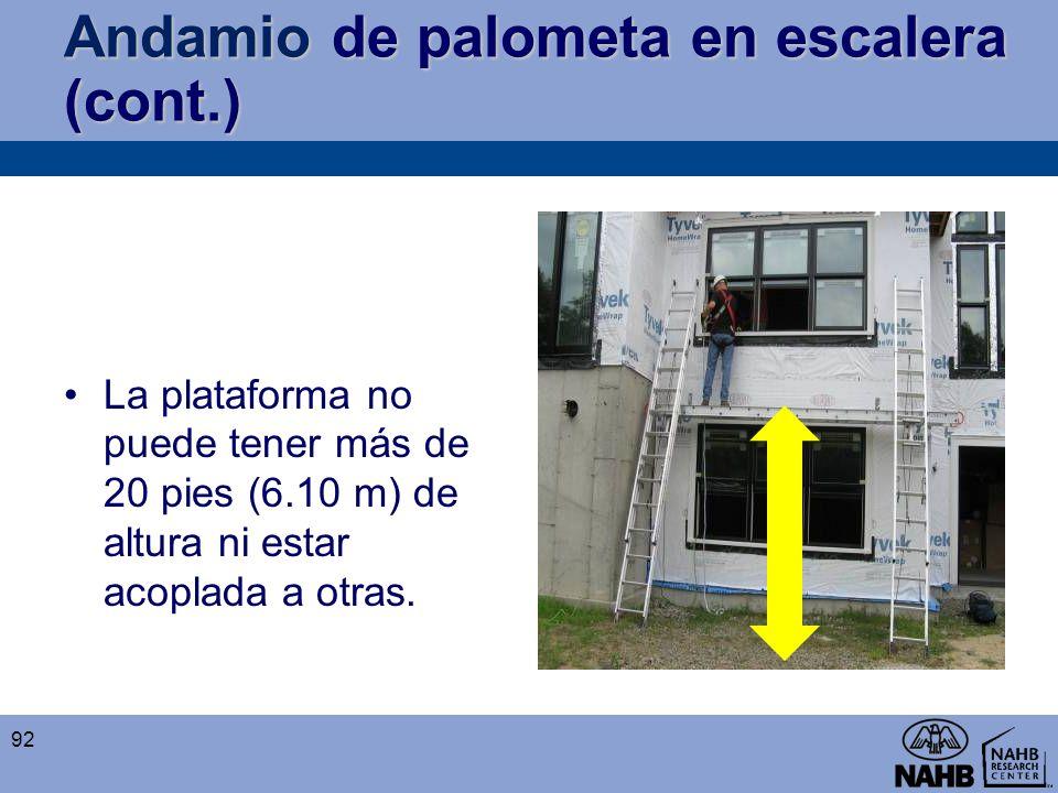 Andamio de palometa en escalera (cont.) La plataforma no puede tener más de 20 pies (6.10 m) de altura ni estar acoplada a otras. 92