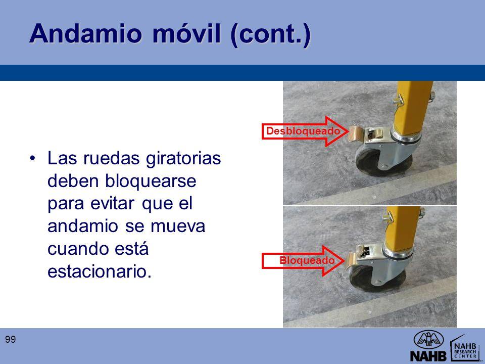 Andamio móvil (cont.) Las ruedas giratorias deben bloquearse para evitar que el andamio se mueva cuando está estacionario. 99 Desbloqueado Bloqueado