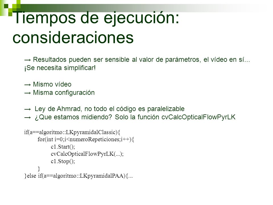 Tiempos de ejecución: consideraciones Resultados pueden ser sensible al valor de parámetros, el vídeo en sí...