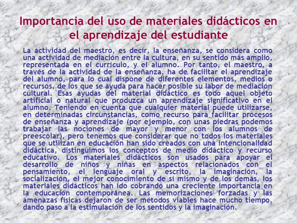 Importancia del uso de materiales didácticos en el aprendizaje del estudiante La actividad del maestro, es decir, la enseñanza, se considera como una