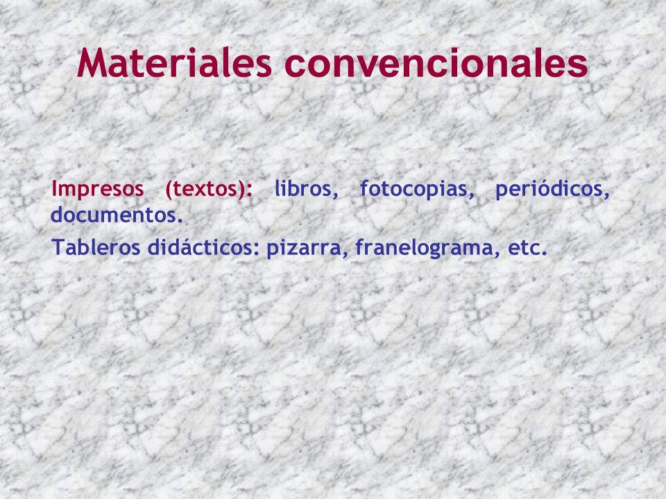 Materiales convencionales Impresos (textos): libros, fotocopias, periódicos, documentos. Tableros didácticos: pizarra, franelograma, etc.