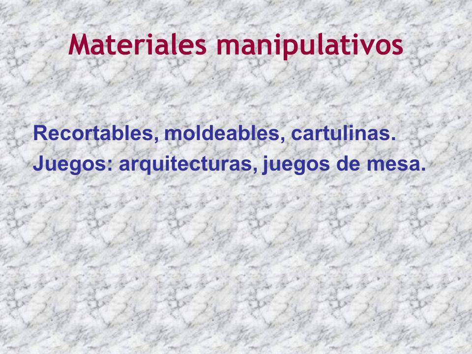 Materiales manipulativos Recortables, moldeables, cartulinas. Juegos: arquitecturas, juegos de mesa.