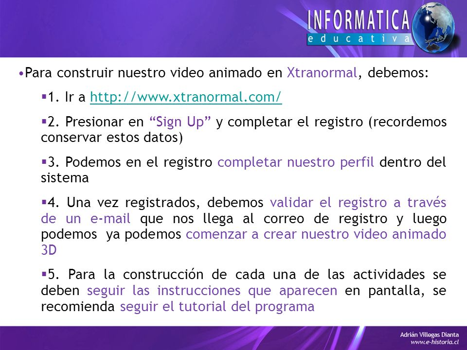 Para construir nuestro video animado en Xtranormal, debemos: 1.