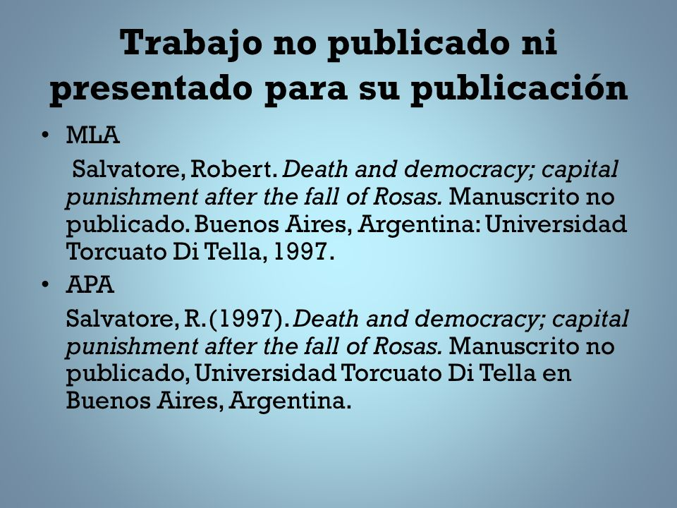 Trabajo no publicado ni presentado para su publicación MLA Salvatore, Robert. Death and democracy; capital punishment after the fall of Rosas. Manuscr