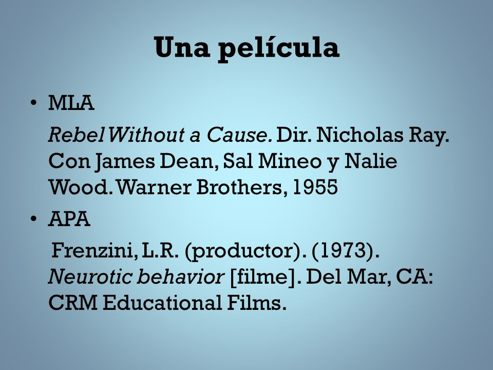 Una película MLA Rebel Without a Cause. Dir. Nicholas Ray. Con James Dean, Sal Mineo y Nalie Wood. Warner Brothers, 1955 APA Frenzini, L.R. (productor